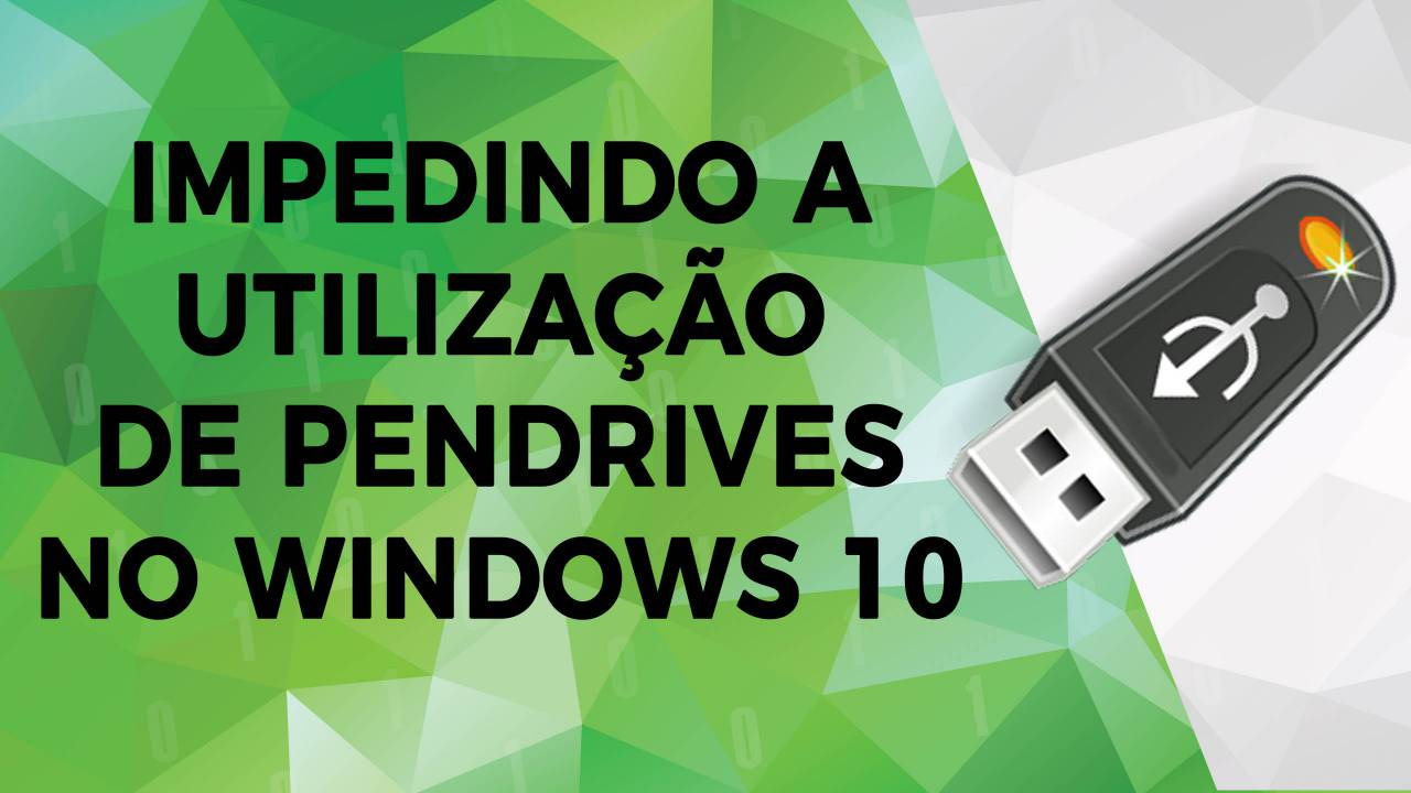 Bloqueando o Uso de Pendrives no Windows 10